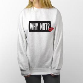 Sudadera unisex con frase optimista, Why not?