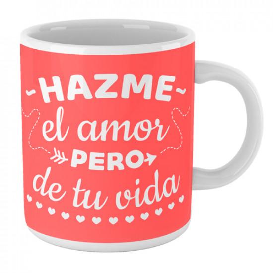 Taza Con Mensaje Hazme El Amor Pero De Tu Vida Supermolon