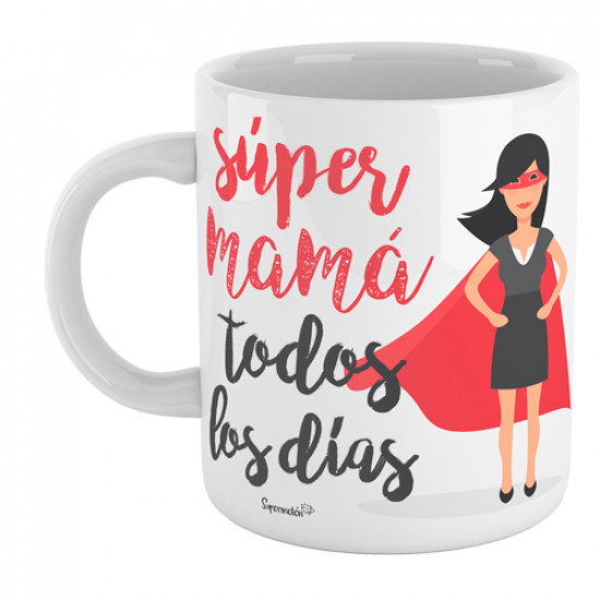 Taza para Súper mamá, porque todos los días está ahí